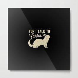 I Talk To Ferrets Funny Ferret Metal Print
