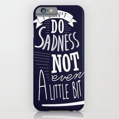 I Don't Do Sadness iPhone 6s Slim Case