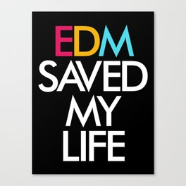 EDM Saved My Life Canvas Print