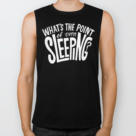 What's the point of even sleeping? Biker Tank