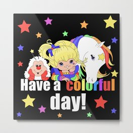 Rainbow Brite - Have a Colorful Day! Metal Print