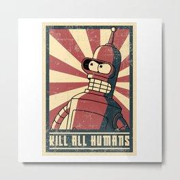 Kill all humans Metal Print