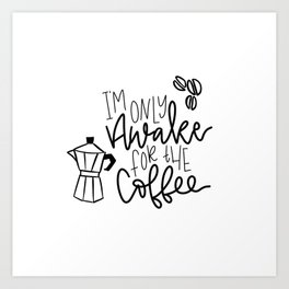 I'm only awake for the coffee Art Print