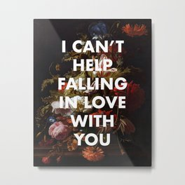 I CAN'T HELP FALLING IN LOVE WITH YOU Metal Print