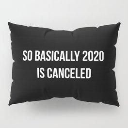 2020 Is Canceled II Pillow Sham