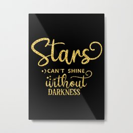 Stars cannot Shine without Darkness Metal Print