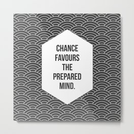 Chance Favours the Prepared Mind Metal Print