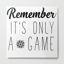 Remember It's Only a Game Metal Print