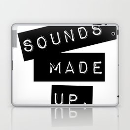 Sounds made up! Laptop & iPad Skin