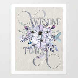Awesome Today – Appreciation for your friends and yourself. Art Print