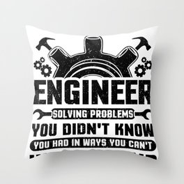 Engineering Engineer Solving Problems You Didn't Know You Had InWays You Wouldn't Understand Throw Pillow