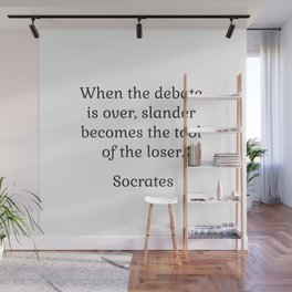 When the debate is over, slander becomes the tool of the loser - Socrates Wall Mural