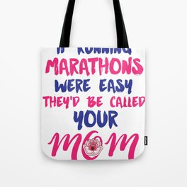 If Running Marathons Were Easy They'd Be Called Your Mom Tee Tote Bag