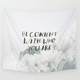 BE CONTENT WITH WHO YOU ARE Wall Tapestry