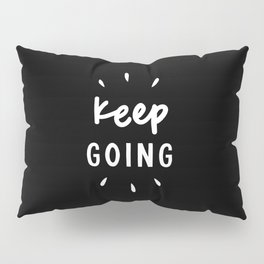 Keep Going black and white typography inspirational motivational home wall bedroom decor Pillow Sham
