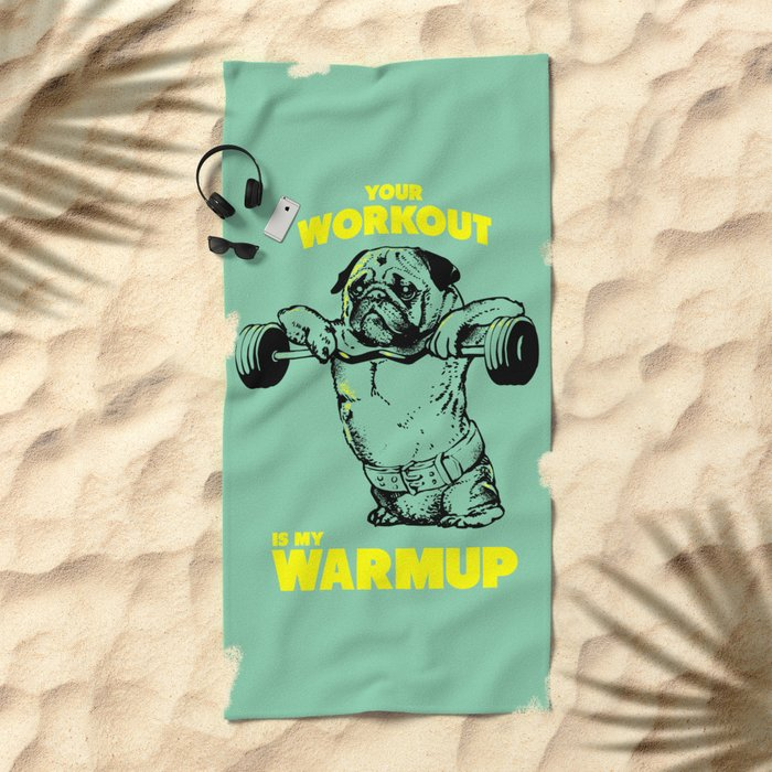 Your workout is my warm up Beach Towel
