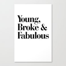 Young, Broke & Fabulous Canvas Print