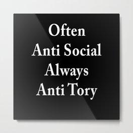 Often Anti Social Always Anti Tory Metal Print