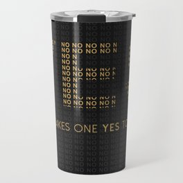 IT ONLY TAKES ONE YES TO SUCESS Travel Mug