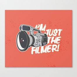 I'm Just The Filmer Canvas Print