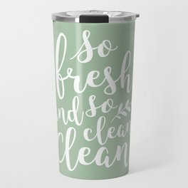 so fresh so clean clean  / mint Travel Mug