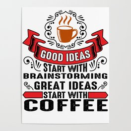 Great ideas start with coffee Poster