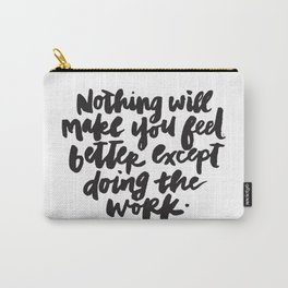 Nothing Will Make You Feel Better Except Doing the Work Carry-All Pouch