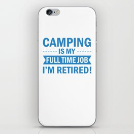 Camping Is My Full Time Job I'm Retired wb iPhone Skin