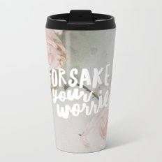 Forsake Your Worries Metal Travel Mug