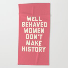 Well Behaved Women Feminist Quote Beach Towel