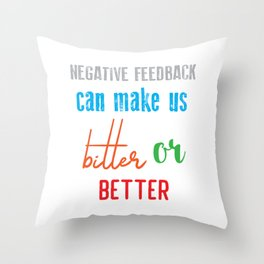 Funny Feedback Tshirt Designs bitter or better Throw Pillow
