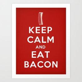 Keep calm and eat bacon Art Print