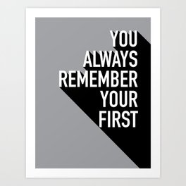 You Always Remember Your First Art Print