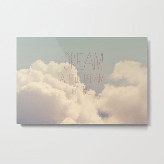 Dream A Little  Metal Print