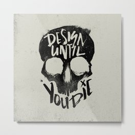 Design Until You Die // GRY Metal Print