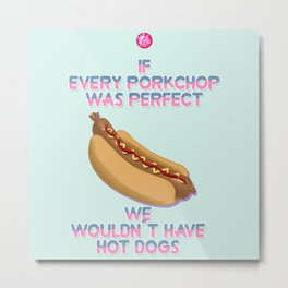 if every porkchop were perfect we wouldn't have hotdogs Metal Print