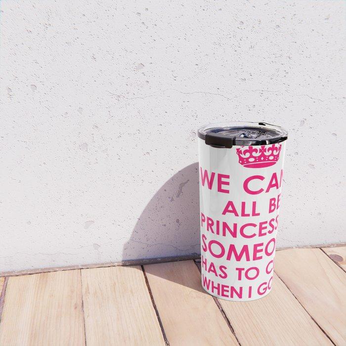 We Can't All Be Princesses (Bright Pink) Travel Mug