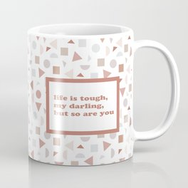 Life is Tough but so are You Coffee Mug