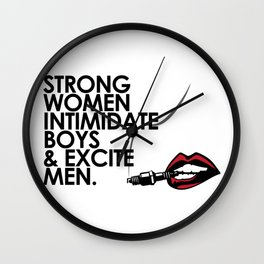 Strong Women Intimidate Boys & Excite Men Wall Clock