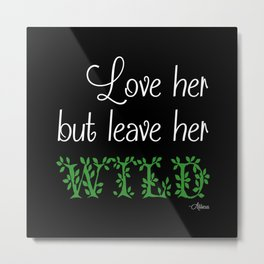 Love her but leave her Wild-Green-Black Background Metal Print