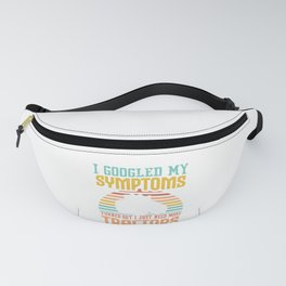 I Googled My Symptoms Turned ?Out I Just Need More Tractors Farm Agriculture Field T-shirt Design Fanny Pack