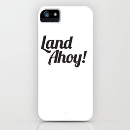 Land Ahoy! iPhone Case