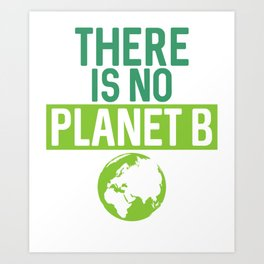 There Is No Planet B Support Green Environmentalism Art Print