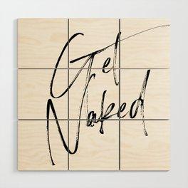 Get Naked, Home Decor, Printable Art, Bathroom Wall Decor, Quote Bathroom, Typography Art Wood Wall Art