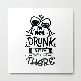 I'm not drunk but I'm getting there - Funny hand drawn quotes illustration. Funny humor. Life sayings. Metal Print