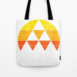 We Are Mauna Kea Tote Bag
