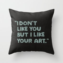 I Don't Like You But I Like Your Art Throw Pillow