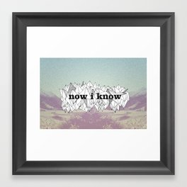 NOW, I KNOW Framed Art Print