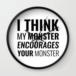 I Think My Monster Encourages Your Monster Wall Clock