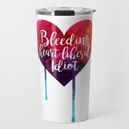 Bleeding Heart Liberal Idiot Travel Mug